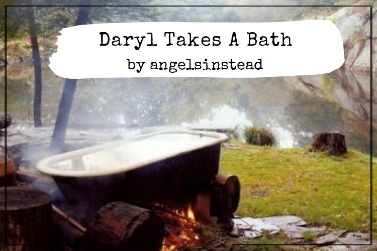Daryl Takes A Bath
