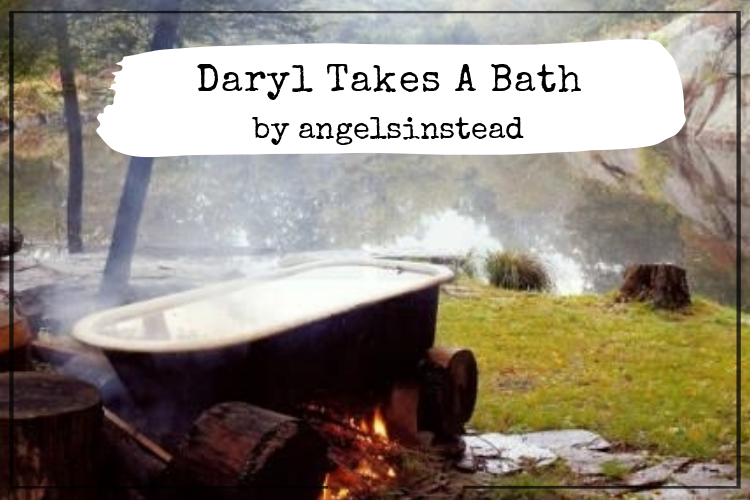 Daryl Takes A Bath